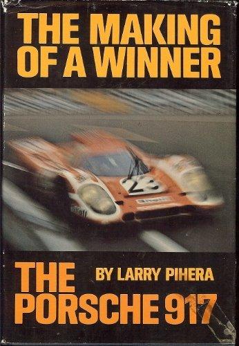 The Making of a Winner: The Porsche 917: Pihera, Larry