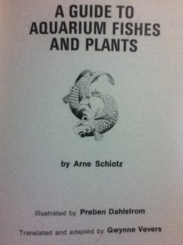 A GUIDE TO AQUARIUM FISHES AND PLANTS: Schiotz, Arne