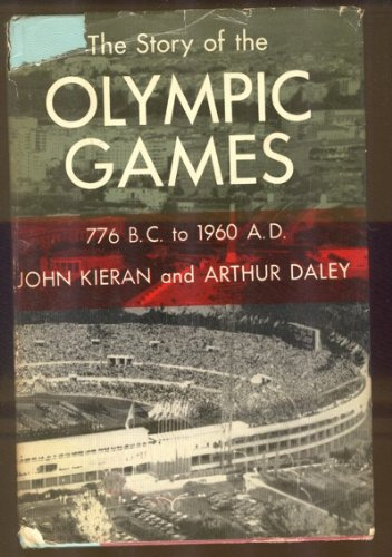 The story of the Olympic games, 776 B.C. to 1972,: Kieran, John