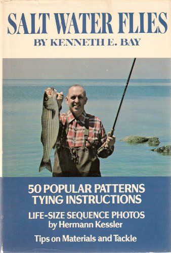 SALT WATER FLIES: POPULAR PATTERNS AND HOW TO TIE THEM. By Kenneth E. Bay and Hermann Kessler.: Bay...