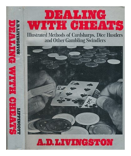 Dealing with Cheats: Illustrated Methods of Cardsharps, Dice Hustlers, and Ot.: A. D. Livingston