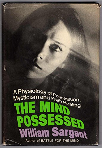 9780397010110: The mind possessed;: A physiology of possession, mysticism, and faith healing