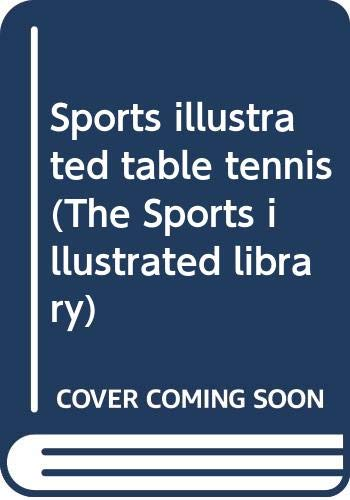 9780397010363: Sports illustrated table tennis (The Sports illustrated library)