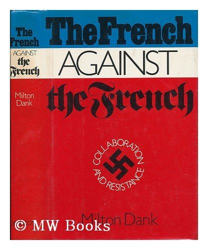 The French Against the French: Collaboration and Resistance: Collaboration and Resistance: Signed: ...