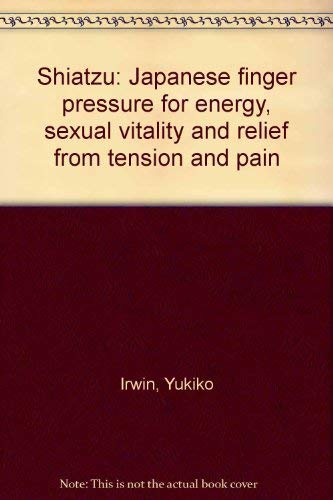 9780397010547: Shiatzu: Japanese finger pressure for energy, sexual vitality and relief from tension and pain