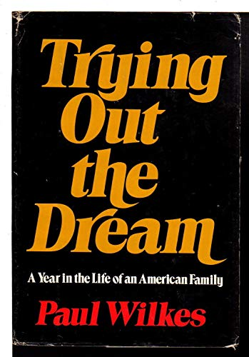 Trying out the dream: A year in the life of an American family: Wilkes, Paul
