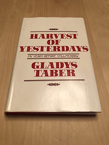 Harvest of Yesterdays: My Years Before Stillmeadow.: Taber, Gladys.