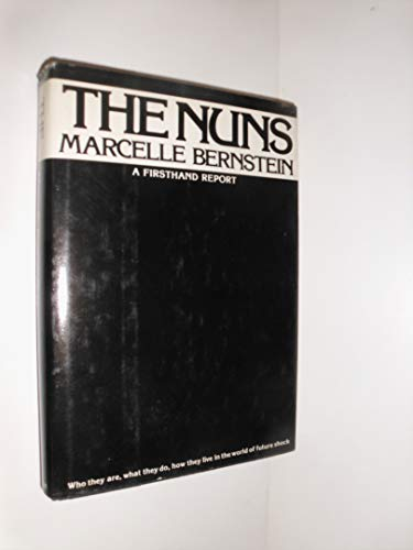 The Nuns: A Firsthand Report: Berstein, Marcelle