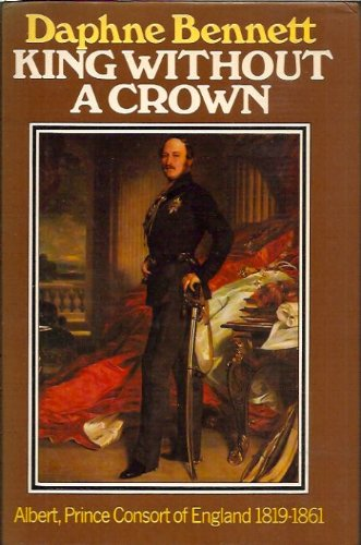 9780397011438: King without a Crown: Albert, Prince Consort of England, 1819-1861