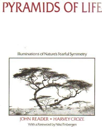 Pyramids of Life: Illuminations of Nature's Fearful Symmetry: Reader, John