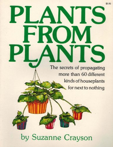 Plants from Plants the Secrets of Propagating