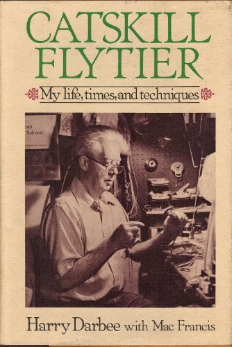 Catskill Flytier: My Life, Times, and Techniques: Darbee, Harry;Francis, Austin M.