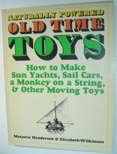 9780397013166: Naturally powered old time toys: How to make sun yachts, sail cars, a monkey on a string, and other moving toys