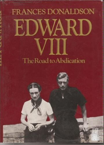 Edward VIII: The Road to Abdication: Donaldson, Frances Lonsdale,
