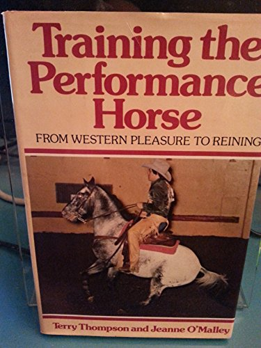 Training the Performance Horse: From Western Pleasure to Reining (039701371X) by Thompson, Terry; O'Malley, Jeanne