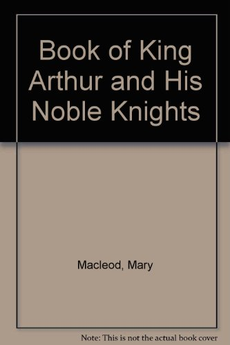 Book of King Arthur and His Noble: Macleod, Mary