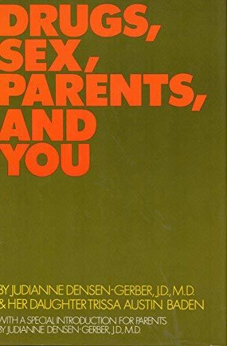 Drugs, Sex, Parents, and You: Densen-Gerber, Judianne and Baden, Trissa Austin