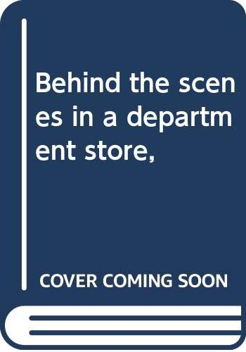 Behind the scenes in a department store,: Leon A Harris