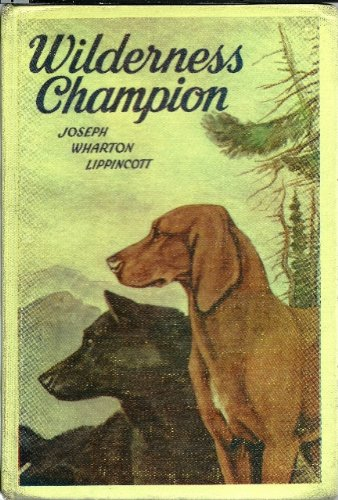 Wilderness Champion: The Story of a Great: Lippincott, Joseph Wharton