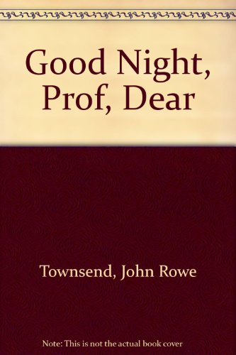Good Night, Prof, Dear: Townsend, John Rowe