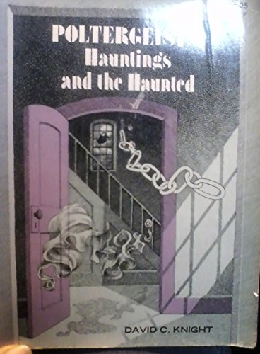 Poltergeists: hauntings and the haunted (The Weird and horrible library): David C Knight