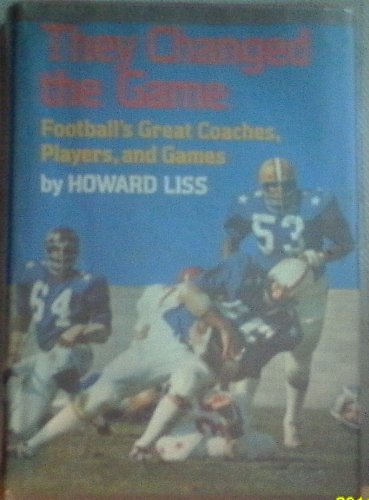 9780397316281: They changed the game: Football's great coaches, players, and games