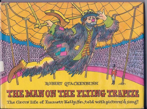 The man on the flying trapeze: The circus life of Emmett Kelly, Sr. told with pictures & song! (0397316437) by Quackenbush, Robert M