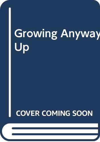 9780397316571: Growing Anyway Up