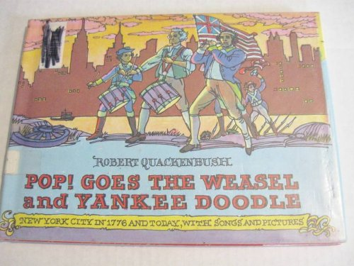 9780397316755: Pop! Goes the Weasel and Yankee Doodle: New York City in 1776 and Today, with Songs and Pictures