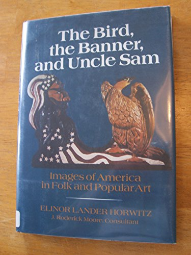 9780397316908: The Bird, the Banner, and Uncle Sam: Images of America in Folk and Popular Art