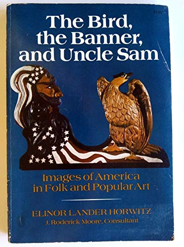 9780397316915: The Bird, The Banner, and Uncle Sam: Images of America in Folk and Popular Art
