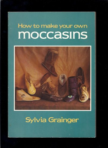 How to Make Your Own Moccasins: Grainger, Sylvia