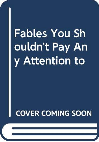 9780397317820: Fables You Shouldn't Pay Any Attention to