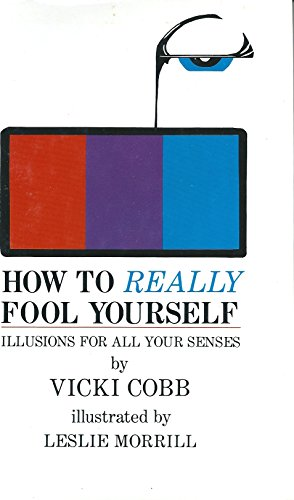 How To Really Fool Yourself: Illusions For All Your Senses: Cobb, Vicki