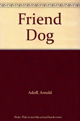 Friend Dog: Adoff, Arnold