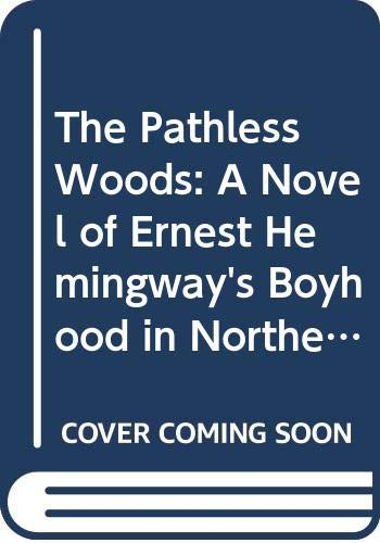 9780397319312: The Pathless Woods: A Novel of Ernest Hemingway's Boyhood in Northern Michigan