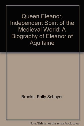 9780397319947: Queen Eleanor, Independent Spirit of the Medieval World: A Biography of Eleanor of Aquitaine