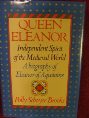 9780397319954: Queen Eleanor: Independent Spirit of the Medieval World; A Biography of Eleanor of Aquitaine