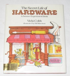 The Secret Life of Hardware: A Science Experiment Book: Cobb, Vicki