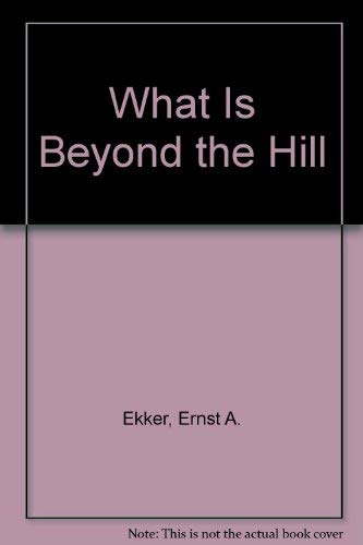 What Is Beyond the Hill: Ekker, Ernst A.