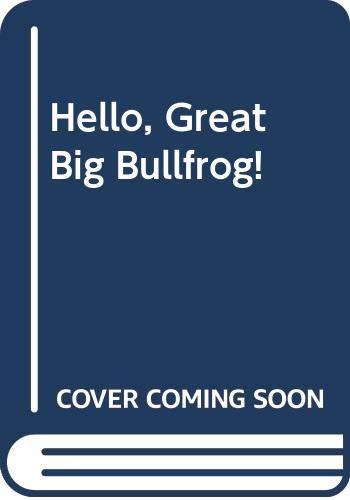 9780397322497: Hello, Great Big Bullfrog!