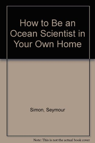9780397322916: How to Be an Ocean Scientist in Your Own Home
