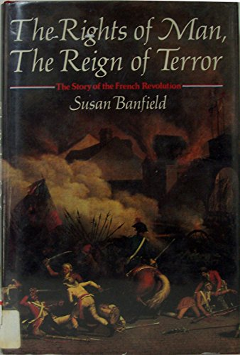 The Rights of Man, the Reign of Terror: The Story of the French Revolution: Banfield, Susan
