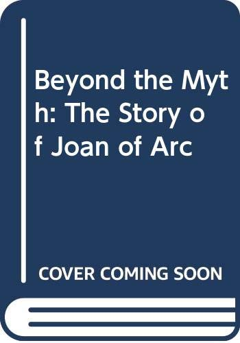 9780397324224: Beyond the Myth: The Story of Joan of Arc
