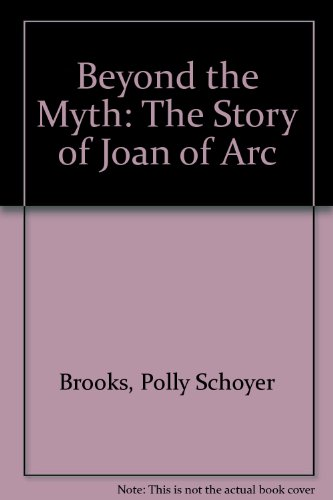 9780397324231: Beyond the Myth: The Story of Joan of Arc