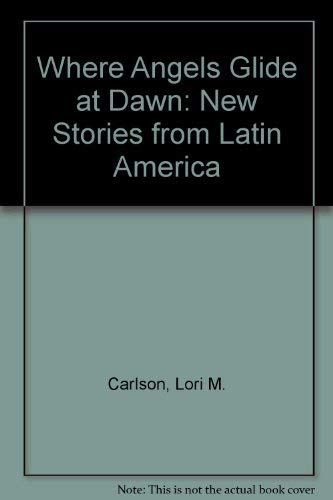 9780397324248: Where Angels Glide at Dawn: New Stories from Latin America