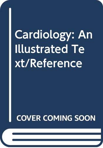9780397446117: Cardiology: An Illustrated Text/Reference