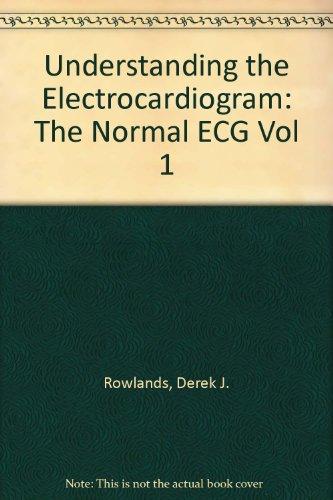 9780397446193: Understanding the Electrocardiogram: The Normal ECG Vol 1