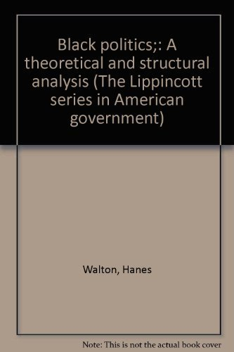 9780397472062: Black Politics: A Theoretical and Structural Analysis (The Lippincott Series in American Government)