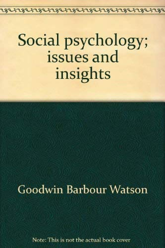 Social psychology; issues and insights (The Lippincott college psychology series): Watson, Goodwin ...